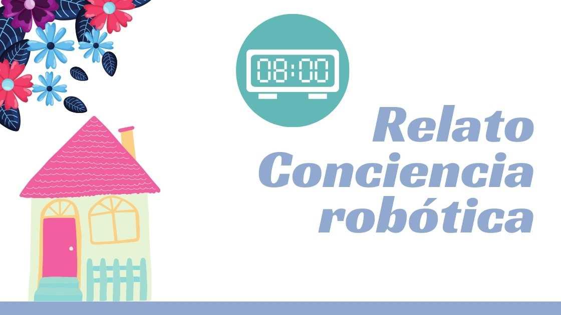 relato conciencia robótica